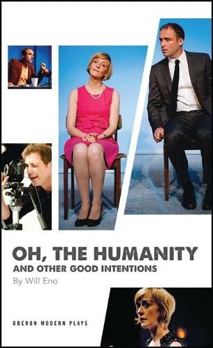 Oh, the Humanity and Other Good Intentions By Will Eno