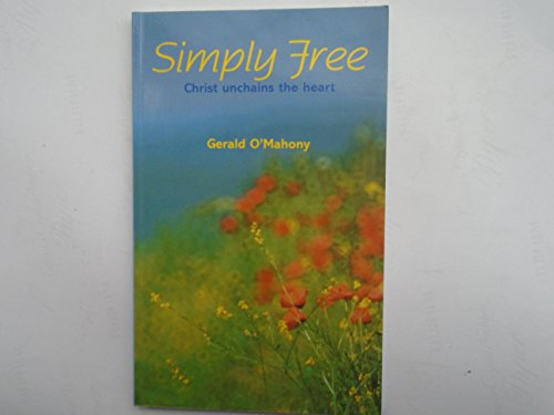 Simply Free: Christ Unchains the Heart by Gerald O'Mahony