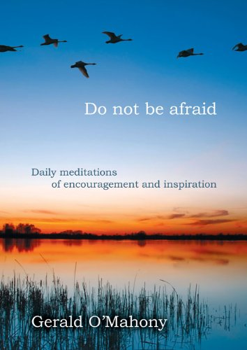 Do Not be Afraid: Daily Meditations of Encouragement and Inspiration by Gerald O'Mahony