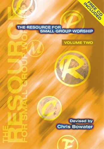 The Resource for Small Group Worship By Chris A. Bowater