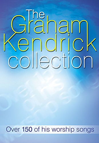 The Graham Kendrick Collection: Over 150 of His Worship Songs by Graham Kendrick