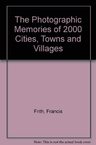 The Photographic Memories of 2000 Cities, Towns and Villages by Francis Frith
