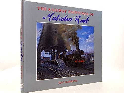 The Railway Paintings of Malcolm Root By Mac Hawkins