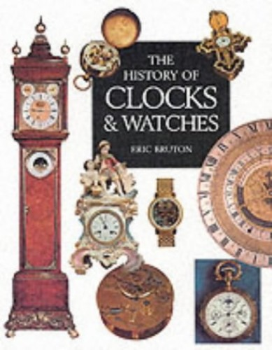 The History of Clocks and Watches By Eric Bruton