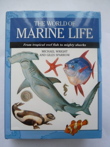 World of Marine Life: From Tropical Reef Fish to Mighty Sharks by Michael Wright