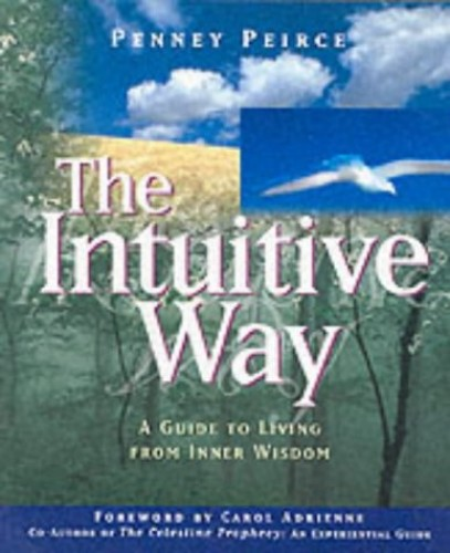 The Intuitive Way: A Guide to Living from Inner Wisdom by Penney Peirce