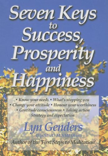 Seven Keys to Success, Prosperity and Happiness By Lyn Genders