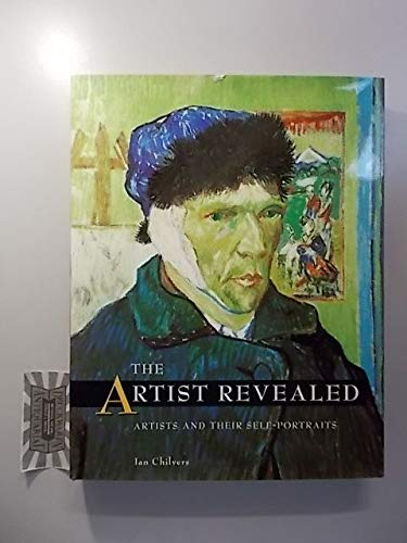 Artist Revealed, The: Artists and Their Self-portraits (History of Self Portraits) By Ian Chilvers