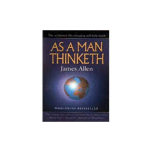 As a Man Thinketh: The Acclaimed Life-Changing Self Help Book by James Allen