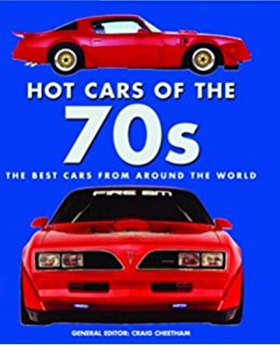 Hot Cars of the 70s: The Best Cars of the Decade By Craig Cheetham