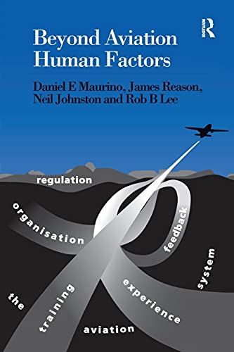 Beyond Aviation Human Factors: Safety in High Technology Systems by Rob B. Lee