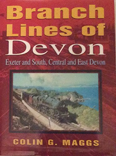 Branch Lines of Devon Exeter and South, Central and East Devon By Colin G. Maggs