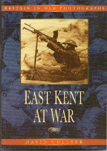 East Kent at War (Britain in Old Photographs) By Collyer