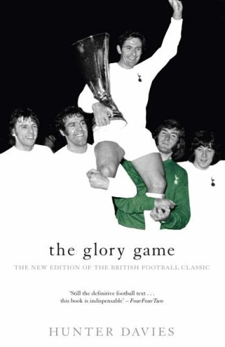The Glory Game: The New Edition of the British Football Classic by Hunter Davies