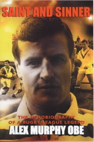 Saint and Sinner: The Autobiography of a Rugby League Legend By Alex Murphy