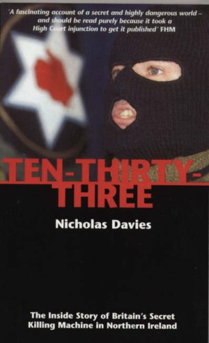 Ten-Thirty-Three: The Inside Story of Britain's Secret Killing Machine in Northern Ireland By Nicholas Davies