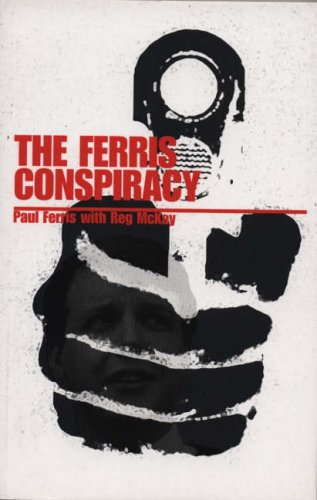 The Ferris Conspiracy By Paul Ferris