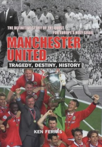 Manchester United in Europe: Tragedy, Destiny and History By Ken Ferris