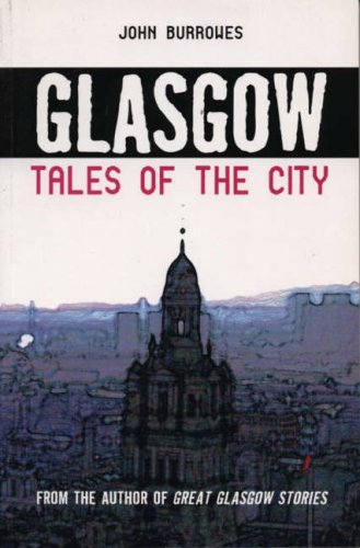 Glasgow: Tales of the City by John Burrowes