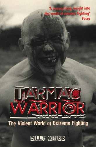 Tarmac Warrior: The Violent World Of Extreme Fighting By Billy Cribb (Author)