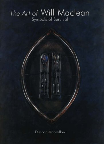 The Art of Will MacLean: Symbols of Survival 1974-2002 by Duncan Macmillan