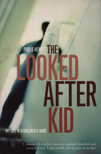 The Looked After Kid: Memoirs from a Children's Home by Paolo Hewitt