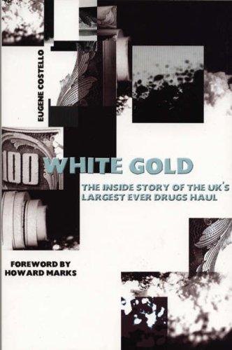 White GoldThe Inside Story of the UK's Largest Ever Drugs Haul By Eugene Costello