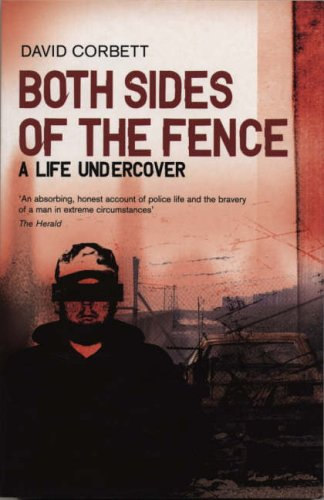 Both Sides of the Fence: A Life Undercover by David Corbett
