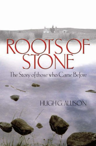 Roots of Stone By Hugh G. Allison