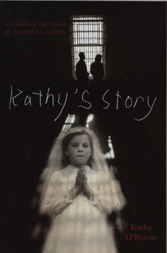 Kathy's Story: A Childhood Hell Inside the Magdalen Laundries By Kathy O'Beirne