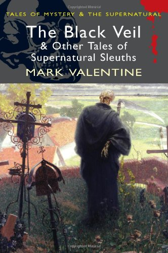 The Black Veil and Other Tales of Supernatural Sleuths By Mark Valentine