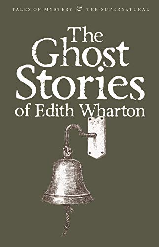 The Ghost Stories of Edith Wharton (Tales of Mystery & The Supernatural) By Edith Wharton