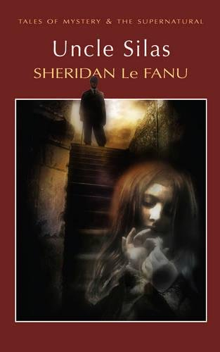Uncle Silas: A Tale of Bartram-Haugh by Sheridan Le Fanu