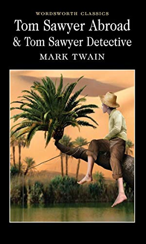 Tom Sawyer Abroad & Tom Sawyer, Detective By Mark Twain