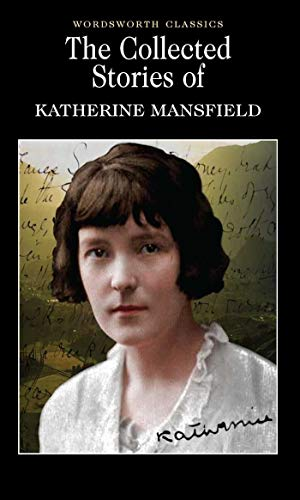 The Collected Short Stories of Katherine Mansfield (Wordsworth Classics) by Katherine Mansfield