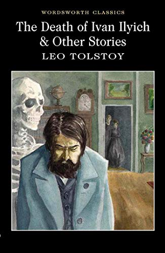 The Death of Ivan Ilyich & Other Stories (Wordsworth Classics) By Leo Tolstoy