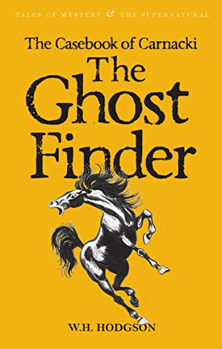The Casebook of Carnacki The Ghost-Finder By W. H. Hodgson