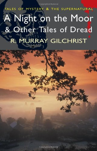 Night on the Moor and Other Tales of Dread By R. Murray Gilchrist