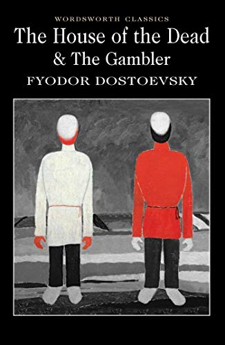 The House of the Dead/The Gambler (Wordsworth Classics) By Fyodor Dostoyevsky