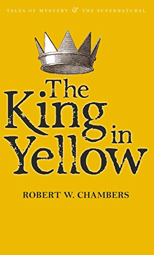 The King in Yellow (Tales of Mystery & The Supernatural) By Robert W. Chambers