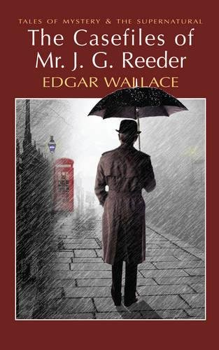 The Casefiles of Mr J. G. Reeder By Edgar Wallace