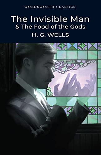 The Invisible Man and The Food of the Gods (Wordsworth Classics) By H. G. Wells