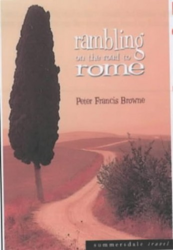 Rambling on the Road to Rome By Peter Francis Browne