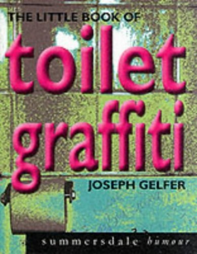 The Little Book of Toilet Graffiti By Joseph Gelfer