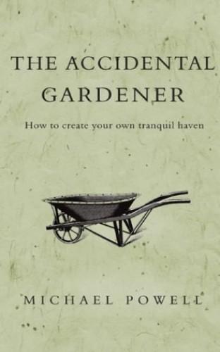 Accidental Gardener By Michael Powell