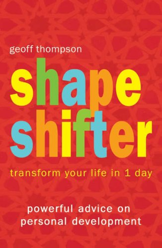 Shape Shifter: Transform Your Life in 1 Day by Geoff Thompson