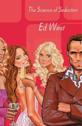 How to Pull Women: The Science of Seduction by Ed West