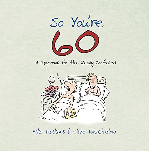 So You're 60: A Handbook for the Newly Confused by Mike Haskins