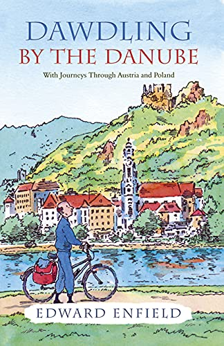 Dawdling by the Danube: With Journeys in Bavaria and Poland by Edward Enfield