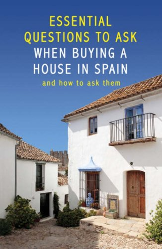Essential Questions to Ask When Buying a Property in Spain and How to Ask Them By Tom Provan